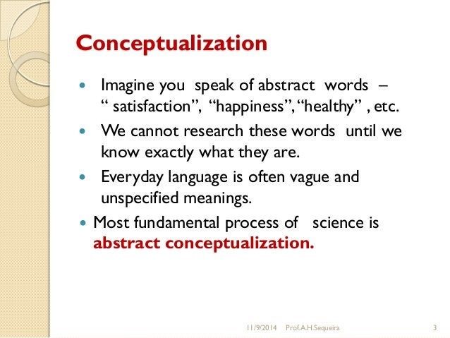 """Conceptualization  Imagine you speak of abstract words – """" satisfaction"""", """"happiness"""",""""healthy"""" , etc.  We cannot resear..."""