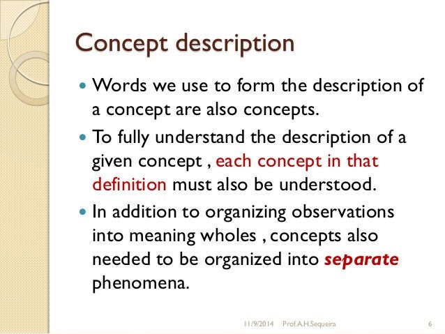Concept description  Words we use to form the description of a concept are also concepts.  To fully understand the descr...