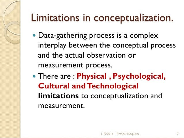Limitations in conceptualization.  Data-gathering process is a complex interplay between the conceptual process and the a...