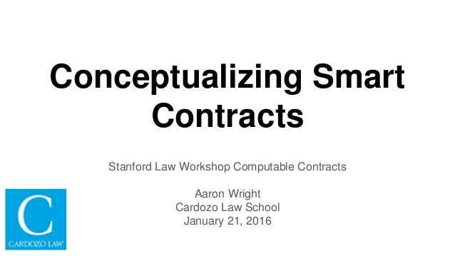 Conceptualizing Smart Contracts Stanford Law Workshop Computable Contracts Aaron Wright Cardozo Law School January 21, 2016