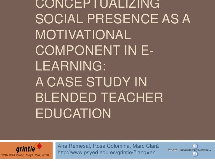 Conceptualizing Social Presence as a Motivational Component in E-Learning: a Case Study in Blended Teacher Education<br />...