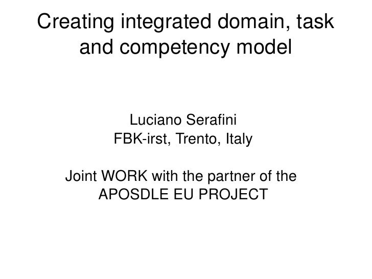 Creating integrated domain, task          and competency model                   Luciano Serafini               FBK­irst, ...