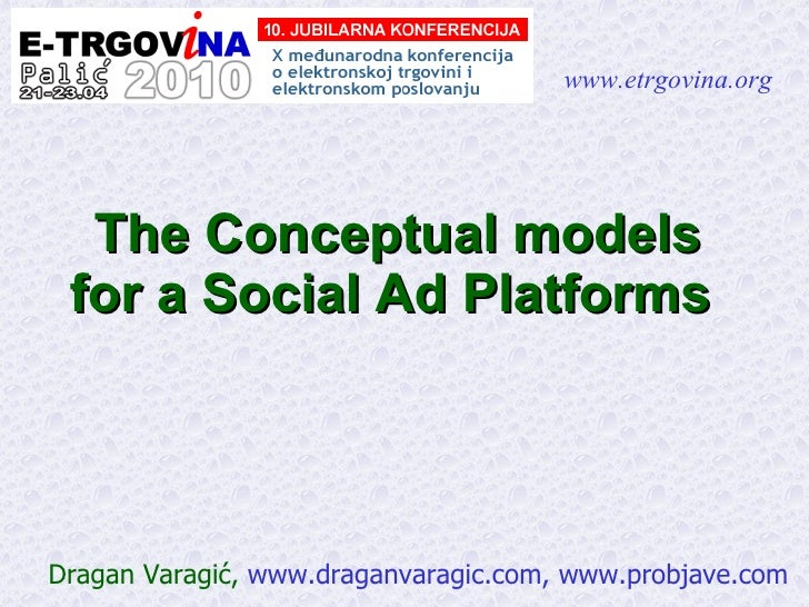 The Conceptual models for a Social Ad Platforms   Dragan Varagi ć,  www.draganvaragic.com, www.probjave.com www.etrgovina....