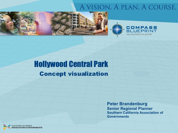 Hollywood Central Park Peter Brandenburg Senior Regional Planner Southern California Association of Governments Concept vi...