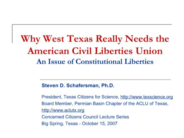 | Why West Texas Really Needs the  American Civil Liberties Union An Issue of Constitutional Liberties  Steven D.  Schafer...