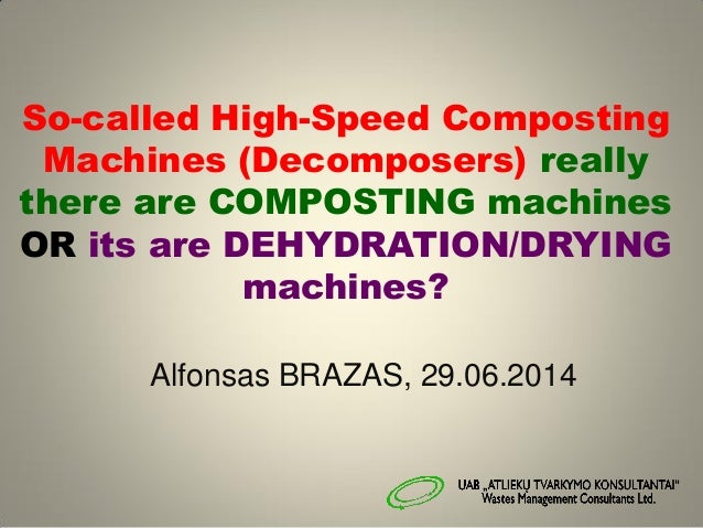 So-called High-Speed Composting Machines (Decomposers) really there are COMPOSTING machines OR its are DEHYDRATION/DRYING ...