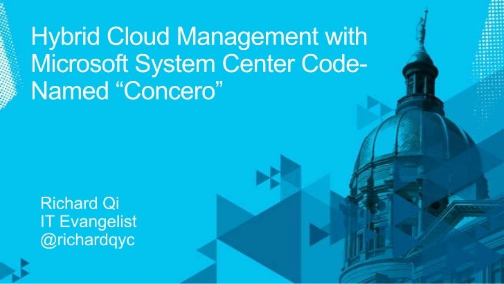 "Hybrid Cloud Management with Microsoft System Center Code-Named ""Concero""<br />Richard Qi <br />IT Evangelist<br />@richar..."