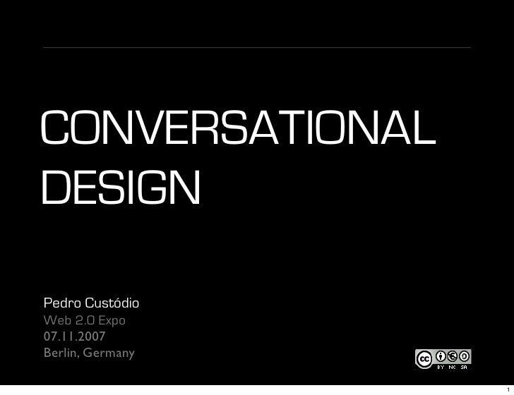 CONVERSATIONAL DESIGN  Pedro Custódio Web 2.0 Expo 07.11.2007 Berlin, Germany                    1