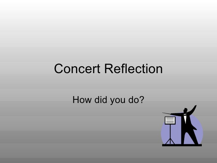 Concert Reflection How did you do?