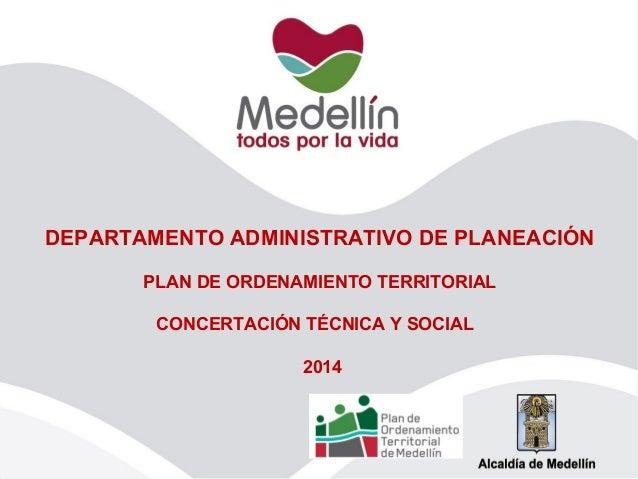 DEPARTAMENTO ADMINISTRATIVO DE PLANEACIÓN PLAN DE ORDENAMIENTO TERRITORIAL CONCERTACIÓN TÉCNICA Y SOCIAL 2014