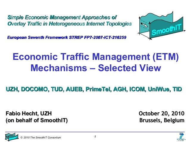 © 2010 The SmoothIT Consortium 1 Economic Traffic Management (ETM) Mechanisms – Selected View SSimple Economicimple Econom...