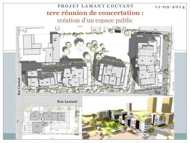 PROJET LAMANT COUTANT  1ere réunion de concertation : création d'un espace public  Rue Lamant  Rue Coutant  11-09-2014