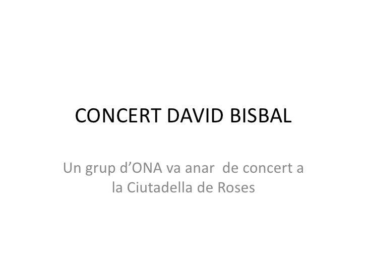 CONCERT DAVID BISBAL<br />Un grupd'ONA va anar  de concert a la Ciutadella de Roses<br />