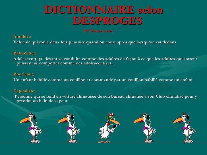 <ul><li>DICTIONNAIRE selon DESPROGES </li></ul><ul><li>PS. Mettez le son   </li></ul><ul><li>Autobus: </li></ul><ul><li>Vé...