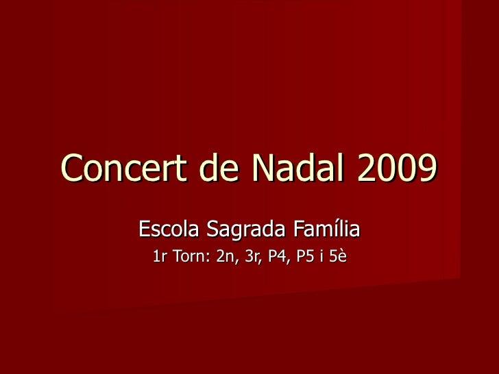 Concert de Nadal 2009 Escola Sagrada Família 1r Torn: 2n, 3r, P4, P5 i 5è