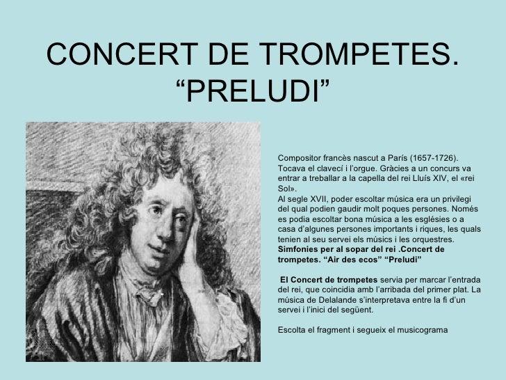 """CONCERT DE TROMPETES. """"PRELUDI"""" Compositor francès nascut a París (1657-1726). Tocava el clavecí i l'orgue. Gràcies a un c..."""