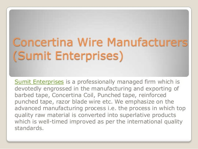 Concertina Wire Manufacturers (Sumit Enterprises) Sumit Enterprises is a professionally managed firm which is devotedly en...
