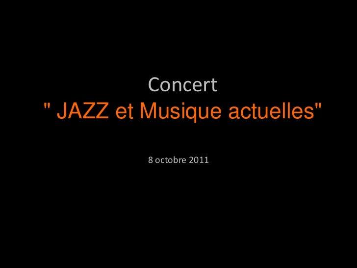 """Concert"""" JAZZ et Musique actuelles""""          8 octobre 2011"""