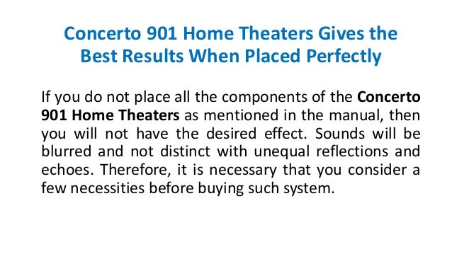 Concerto 901 Home Theaters Gives the Best Results When Placed Perfectly If you do not place all the components of the Conc...