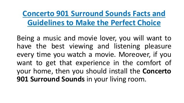 Concerto 901 Surround Sounds Facts and Guidelines to Make the Perfect Choice Being a music and movie lover, you will want ...
