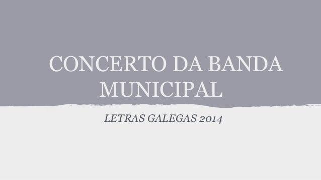 CONCERTO DA BANDA MUNICIPAL LETRAS GALEGAS 2014