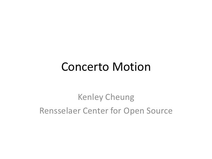 Concerto Motion         Kenley CheungRensselaer Center for Open Source