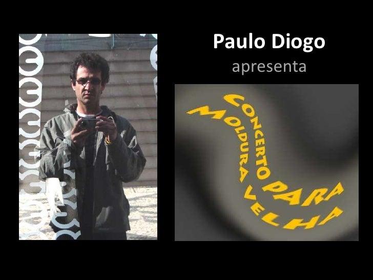 Paulo Diogo <br />apresenta<br />