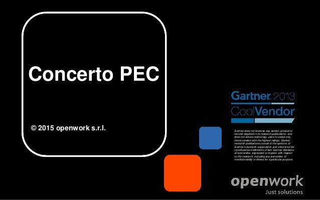 Concerto PEC © 2015 openwork s.r.l. Gartner does not endorse any vendor, product or service depicted in its research publi...