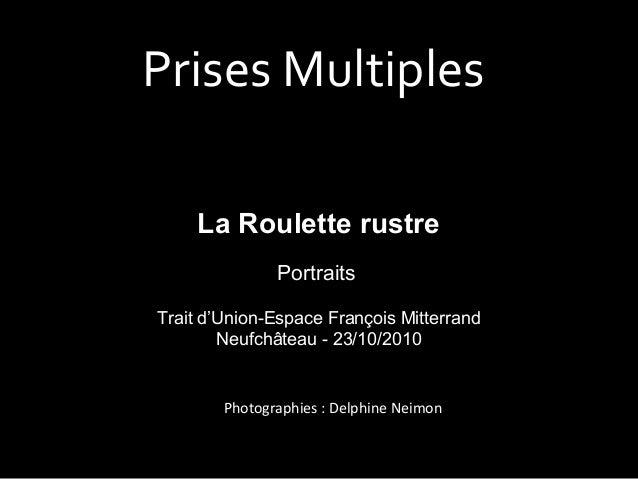 Prises Multiples La Roulette rustre Portraits Trait d'Union-Espace François Mitterrand Neufchâteau - 23/10/2010 Photograph...