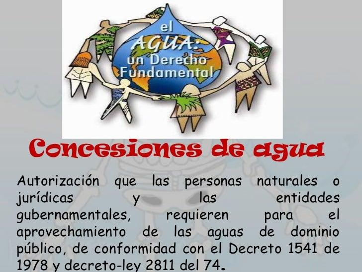 Concesiones de aguaAutorización que las personas naturales ojurídicas        y         las        entidadesgubernamentales...