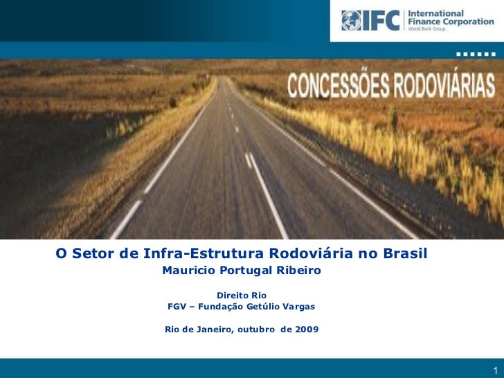 O Setor de Infra-Estrutura Rodoviária no Brasil Mauricio Portugal Ribeiro Direito Rio FGV – Fundação Getúlio Vargas Rio de...