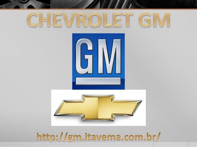 A Chevrolet/GM, montadora norte-americana, fundada em 1908. É uma marca reconhecida mundialmente por produzir carros de al...