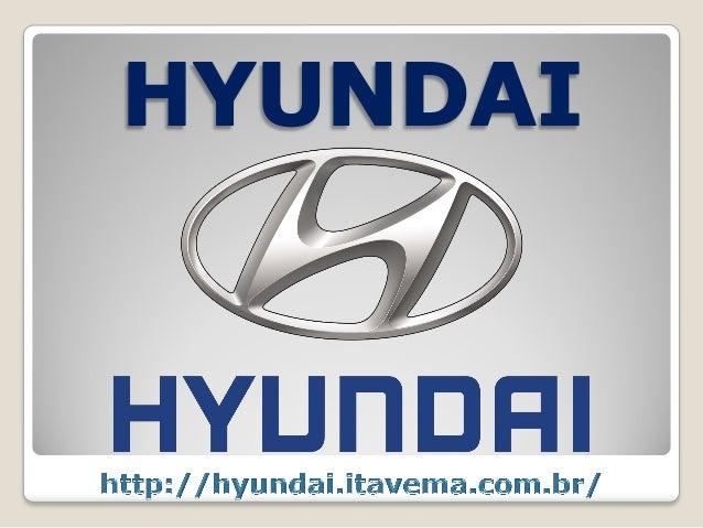 A Hyundai é uma montadora sul-coreana criada em 1967. Ela é considerada a montadora que mais cresce no mundo. Qualidade, e...