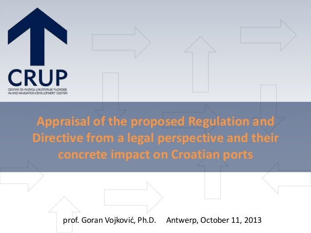 Appraisal of the proposed Regulation and Directive from a legal perspective and their concrete impact on Croatian ports  p...