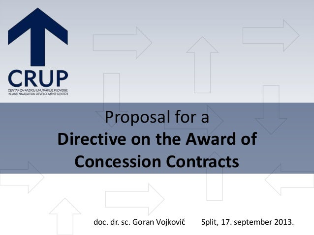 Proposal for a Directive on the Award of Concession Contracts doc. dr. sc. Goran Vojković Split, 17. september 2013.