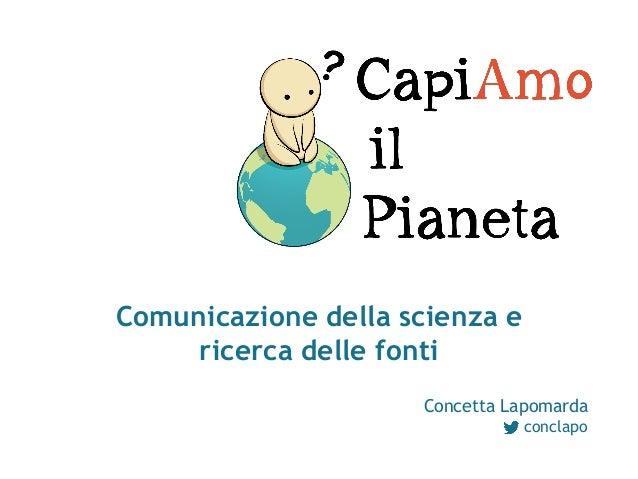 Comunicazione della scienza e ricerca delle fonti Concetta Lapomarda conclapo
