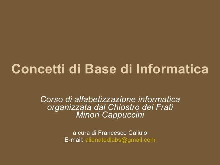Concetti di Base di Informatica Corso di alfabetizzazione informatica organizzata dal Chiostro dei Frati Minori Cappuccini...