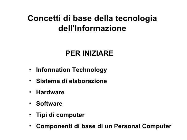 PER INIZIARE <ul><li>Information Technology </li></ul><ul><li>Sistema di elaborazione </li></ul><ul><li>Hardware </li></ul...