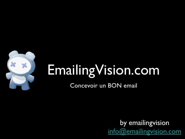 EmailingVision.com <ul><li>Concevoir un BON email </li></ul>by emailingvision [email_address]