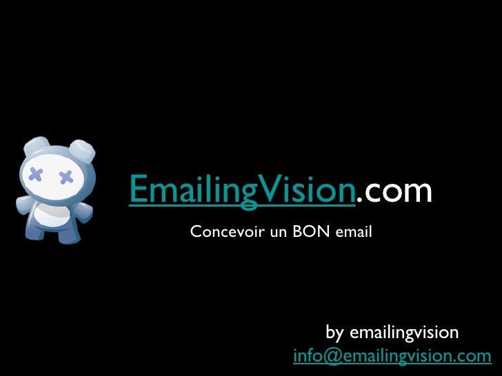 EmailingVision .com <ul><li>Concevoir un BON email </li></ul>by emailingvision [email_address]