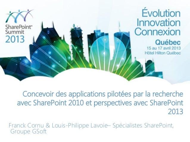 Concevoir des applications pilotées par la rechercheavec SharePoint 2010 et perspectives avec SharePoint2013Franck Cornu &...