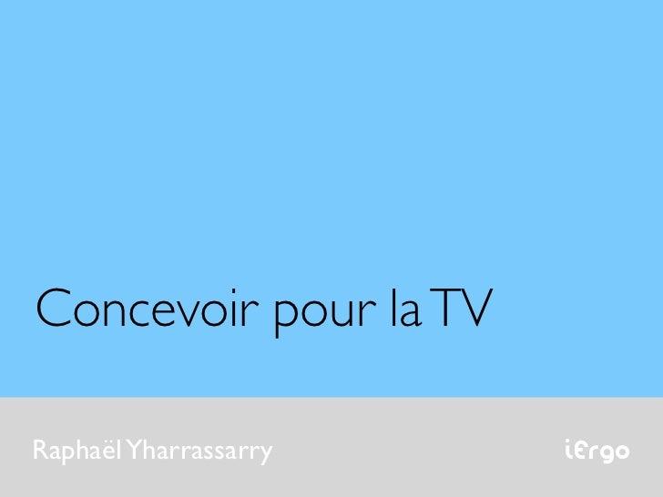 Concevoir pour la TVRaphaël Yharrassarry   iErgo