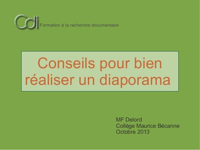Formation à la recherche documentaire  Conseils pour bien réaliser un diaporama MF Delord Collège Maurice Bécanne Octobre ...