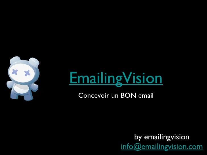 EmailingVision <ul><li>Concevoir un BON email </li></ul>by emailingvision [email_address]