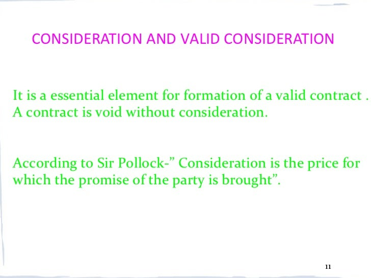 CONSIDERATION AND VALID CONSIDERATIONIt is a essential element for formation of a valid contract .A contract is void witho...