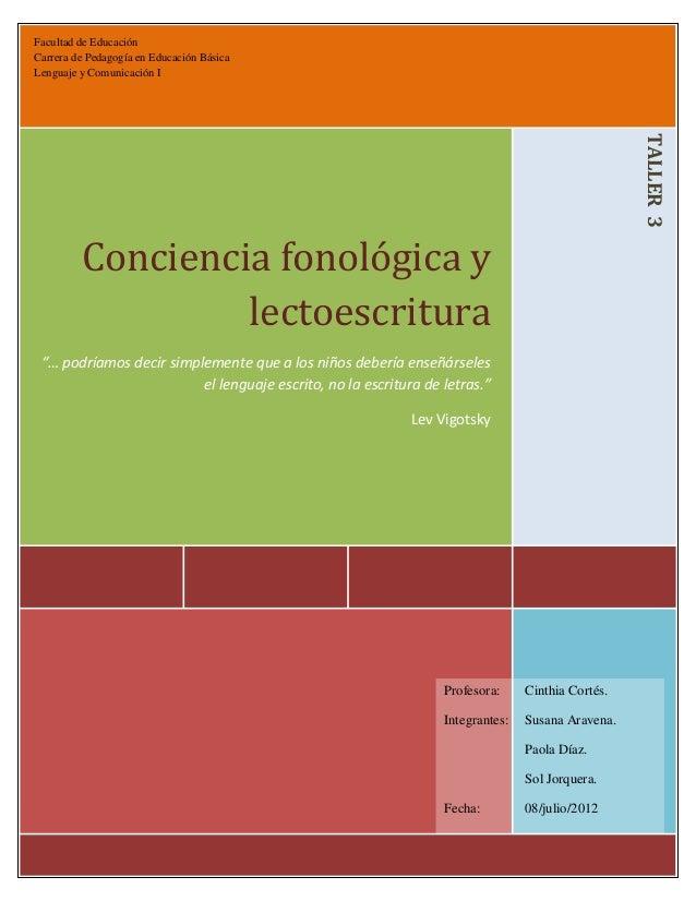 Facultad de Educación Carrera de Pedagogía en Educación Básica Lenguaje y Comunicación I  TALLER 3  Conciencia fonológica ...
