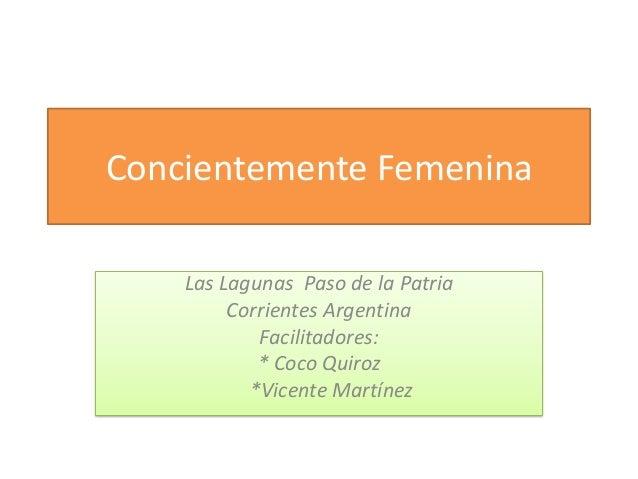 Concientemente Femenina    Las Lagunas Paso de la Patria         Corrientes Argentina            Facilitadores:           ...