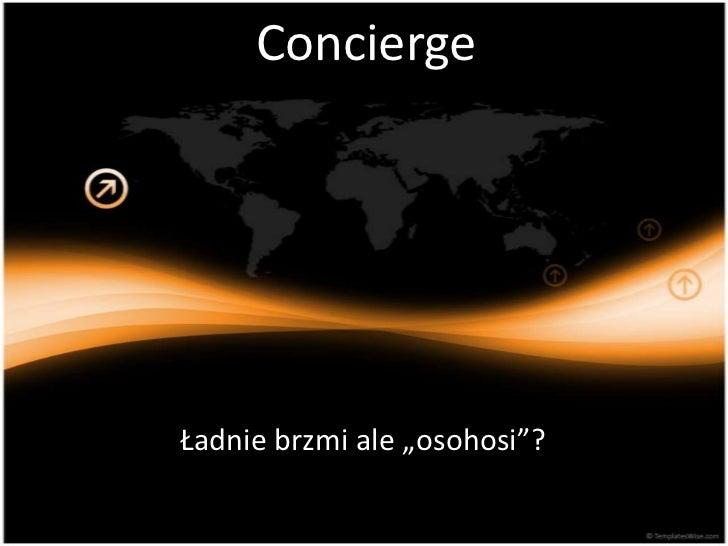 "Concierge<br />Ładnie brzmi ale ""osohosi""?<br />"