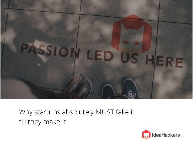Why startups absolutely MUST fake it till they make it
