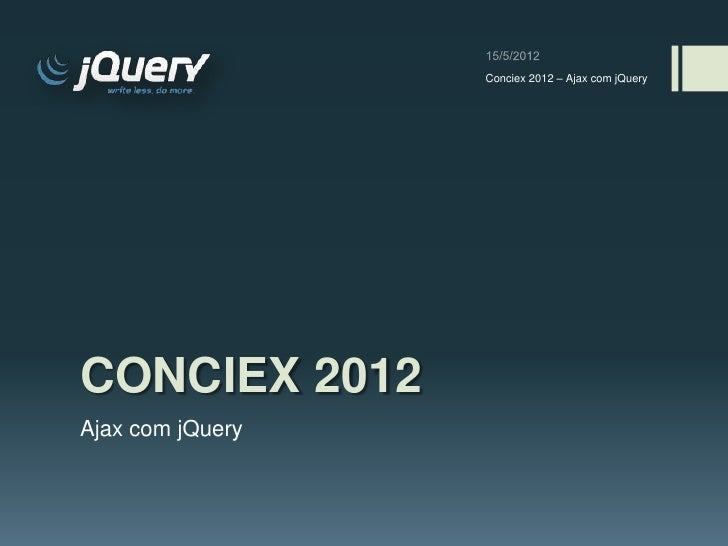 Conciex 2012 – Ajax com jQueryCONCIEX 2012Ajax com jQuery